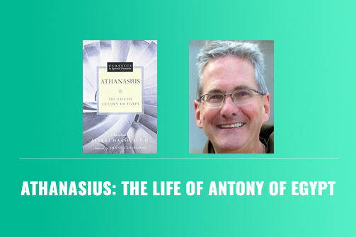 Athanasius: The Life of Antony of Egypt (Classics in Spiritual Formation) – Book Review
