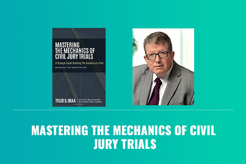 Mastering The Mechanics Of Civil Jury Trials